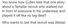 I wouldn't put it past Cullen or Alistair...