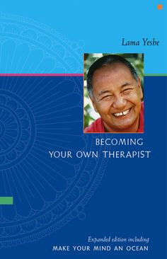 Becoming Your Own Therapist: An Introduction to the Buddhist Way of Thought and Make Your Mind An Ocean: Aspects of Buddhist Psychology by Lama Yeshe