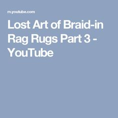 Lost Art of Braid-in Rag Rugs Part 3 - YouTube