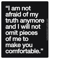 Even if you are afraid of your truth, tell it anyway.
