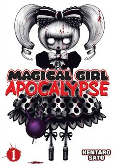 Magical Girl Apocalypse, by Kentaro Sato  Vol 1-5 New/To Consider/research/flip through Age lvl  16+ Horror: compared to attack on titan/highschool of the dead