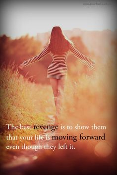 The best revenge is to show them that your life is moving forward. (If only I could do this. No money, no car, no way to get a job because I am trapped and broke & raising my brothers child (which doesn't pay monetarily). It's an endless circle of dysfunction.