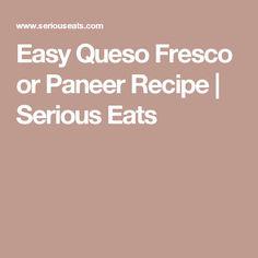 Easy Queso Fresco or Paneer Recipe | Serious Eats