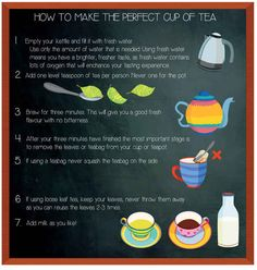 So, here is how to make the perfect cup of tea (and other tips for tea brewing)