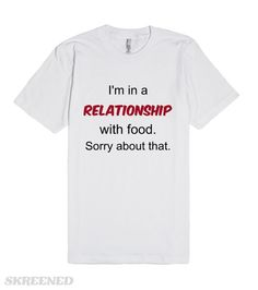 Food Boyfriend | I'm taken and my relationship is with food. Funny, yet true to some parts tee. #Skreened #relationship #food #boyfriend #foodie #foodlover