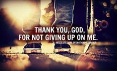Thank You God for not giving up on me   https://www.facebook.com/photo.php?fbid=10151781266336718