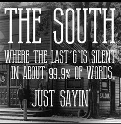 "The South... Where the last ""g"" is silent in about 99.9% of words. Just sayin'…"