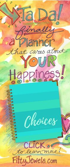 The Choices Notebook 12-Month Planner: Plan for your Happiness as well as your goals, with the wildly popular Choices Notebook! Happiness makes EVERYTHING easier. CLICK to learn more!