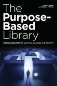 The Purpose-Based Library: Finding Your Path to Survival, Success, and Growth by John J. Huber, Steven V. Potter #DOEBibliography