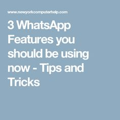 3 WhatsApp Features you should be using now - Tips and Tricks Whatsapp Tricks, Computer Help, Being Used, Messages, York, Tips