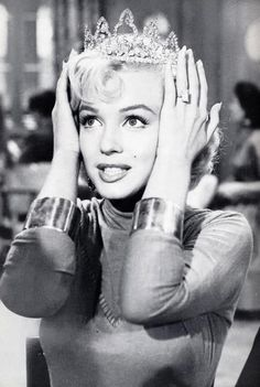 ... because EVERY girl is a princess... every girl.      ... movie scene (Marilyn Monroe in tiara)
