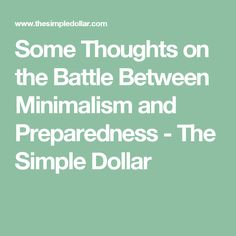 Some Thoughts on the Battle Between Minimalism and Preparedness - The Simple Dollar