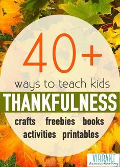 WOW! 40+ Thanksgiving Crafts, Printables, Books and Activities that Teach Kids About Being Thankful! | Vibrant Homeschooling