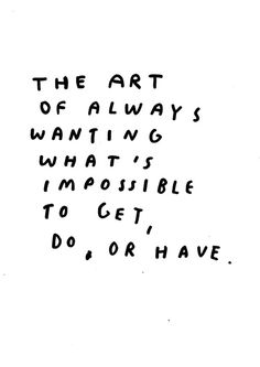 #INTJ..but it's not impossible, that's the thing. If it were really impossible I wouldn't waste my time. I can see the possibility even if no one else can.