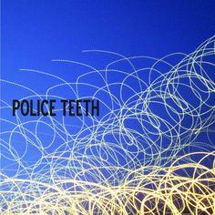 Police Teeth - Police Teeth
