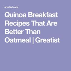 Quinoa Breakfast Recipes That Are Better Than Oatmeal | Greatist