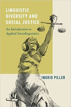 Linguistic diversity and social justice : an introduction to applied sociolinguistics / Ingrid Piller - Oxford ; New York : Oxford University Press, 2016