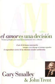 El Amor Es Una Decisión  (Love Is A Decision)  -     By: Dr. Gary Smalley, John Trent Ph.D.