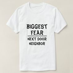 Shop Biggest Fear: Black Friday, white T-Shirt created by ZierNorShirt. Personalize it with photos & text or purchase as is! Cute Shirts, Funny Tshirts, Black Friday Funny, Types Of T Shirts, Next Door Neighbor, Biggest Fears, Text Fonts, Keep It Cleaner, T Shirts For Women