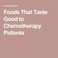 Foods That Taste Good to Chemotherapy Patients #naturalbreastcancertreatment