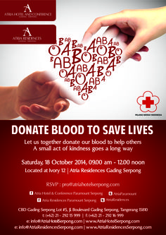 "Atria Hotel & Conference Gading Serpong present ""DONATE BLOOD TO SAVE LIVES"" on Saturday, 18 October 2014 from 9.00 AM to 12 noon at IVORY 12 – Atria Residences Gading Serpong. Let us together donate our blood to help others. RSVP : pro@atriahotelserpong.com. For more info please call 021-29215999"