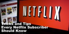 Tricks and Tips Every Netflix Subscriber Should Know