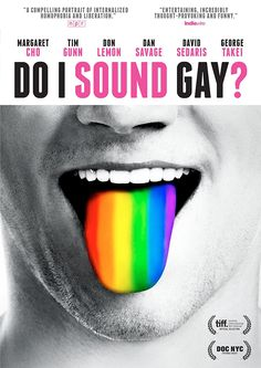 Do I Sound Gay? (2014) ... Explores the existence and accuracy of stereotypes about the speech patterns of gay men, and the ways in which one's degree of conformity to the stereotype can contribute to internalized homophobia. (12-Mar-2017)