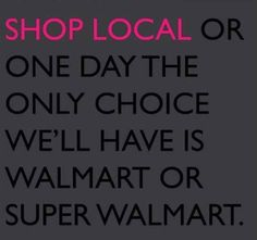 I am a firm believer to buy where you browse, don't showroom shop, and support your local retailers! Buy Local, Shop Local, The Scout Guide, Small Business Saturday, Support Small Business, Coffee Design, Shop Signs, Business Quotes, Great Quotes