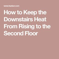 How to Keep the Downstairs Heat From Rising to the Second Floor