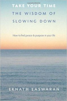 Take Your Time: The Wisdom of Slowing Down: Eknath Easwaran: 9781586380953: Amazon.com: Books