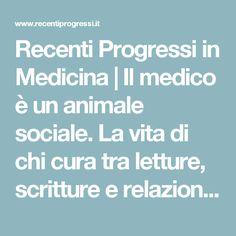Recenti Progressi in Medicina | Il medico è un animale sociale. La vita di chi cura tra letture, scritture e relazioni umane