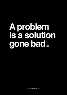 Poster - A problem is a solution gone bad www.studio-hoeked.nl