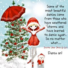 Some of the most beautiful dances come from those who have weathered storms and have learned to dance again.