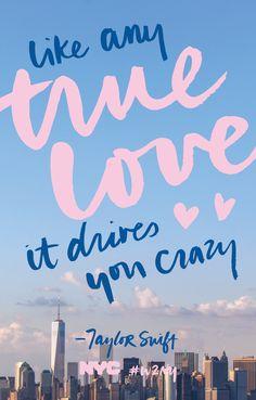 "like any true love it drives you crazy —Taylor Swift, ""Welcome to New York"" #1989lyrics, ""1989"" #welcometonewyork #w2ny"