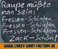 Ein Traum!  #crazys #prost #fun #spass #rauchen #trinken #verrückt #irre #crazyshirtfactory #geilescheiße #funpic #funpics #raupe #fresen #saufen #schön