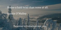 A selection of witty and inspirational hair loss quotes and baldness quotes. Male Pattern Baldness, Loss Quotes, Bald Heads, Hair Transplant, Latest Hairstyles, Hair Loss, Hair Inspiration, Quotations, Your Hair