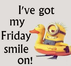 Ive Got Mt Friday Smile On friday happy friday tgif minion minions good morning friday quotes good morning quotes friday quote good morning friday funny friday quotes quotes about friday Tgif Quotes, Friday Quotes Humor, Happy Friday Quotes, New Quotes, Happy Quotes, Funny Quotes, Funny Memes, Friday Funnies, Funny Pics