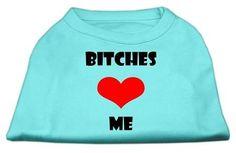 Bitches Love Me Screen Print Shirts Aqua Med (12)