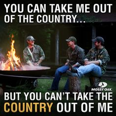 You can take me out of the country...But you can't take the COUNTRY out of me!
