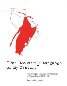 """The Beautiful Language of My Century"": Reinventing the Language of Contestation in Postwar France, 1945–1968 by Tom McDonough"