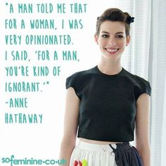 anne hathaway quote love it.... #FEMINIST for life.