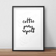 BUY 1 GET 1 FREE* Coffee, Pray, Repeat *Digital Printable 5x7, 8x10