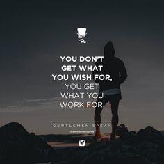 #gentlemenspeak #gentlemen #quotes #follow #youget #work #wish #inspirational #motivational #workhard #success #entrepreneur #sunset