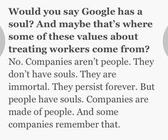 Laszlo Bock interview for Huffington Post : your company is immortal but people have souls - and companies are made of people. Some companies remember that.