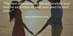 """The best relationship is the one in which your love for each other exceeds your need for each other.""   #Quote #Love #Marriage #Wedding #Relationships #Datelivery #Quotes #DateNight #Couples #Husband #Wife #wifequotes #husbandquotes #relationshipquotes #marriagequotes #tbt"