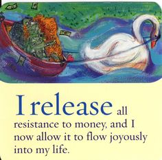 """""""I release all resistance to money, and I now allow it to flow joyously into my life"""" ~Louise Hay"""