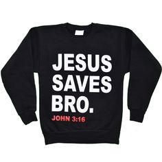 "If i'm not mistaken this should be ""Jesus saves, bro."" Otherwise Jesus is going around saving bros..."