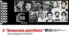 Rede Brasil de Ativismo - A democracia guerrilheira: Eles chegaram ao poder