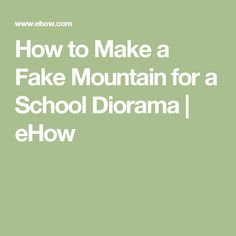 How to Make a Fake Mountain for a School Diorama | eHow