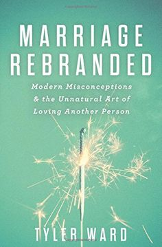 Marriage Rebranded: Modern Misconceptions & the Unnatural Art of Loving Another Person by Tyler Ward http://www.amazon.com/dp/0802411835/ref=cm_sw_r_pi_dp_tby2tb0P51XC3XDF